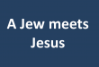 A Jew meets Jesus
